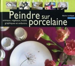 Peindre sur porcelaine :...